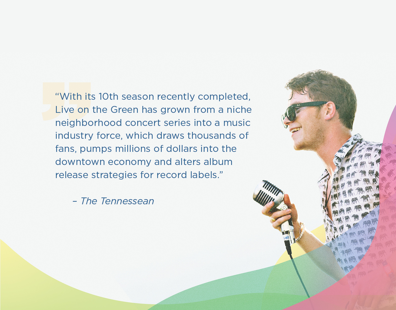 With its 10th season recently completed, Live On The Green has grown from a niche neighborhood concert series into a music industry force, which draws thousands of fans, pumps millions of dollars into the downtown economy and alters album release strategies for record labels. – The Tennessean